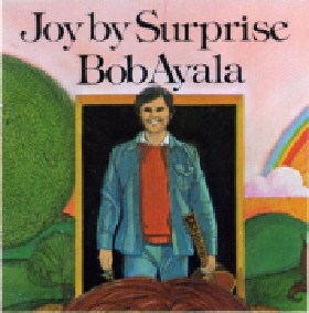 Joy By Surprise, Bob Ayala 1976
